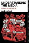 Understanding the Media: A Practical Guide by Andrew Hart (Paperback, 1991)