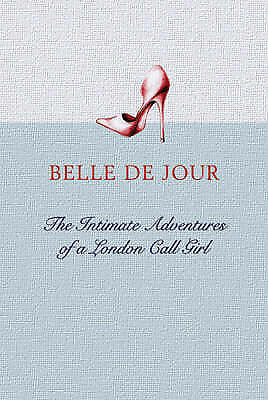 Belle De Jour: Intimate Adventures of a London Call Girl by Orion Publishing Co…