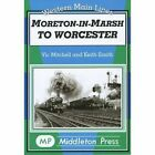 Moreton in Marsh to Worcester by Vic Mitchell, Keith Smith (Hardback, 2004)