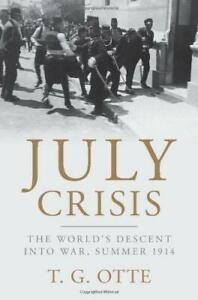 July-Crisis-The-World-039-s-Descent-into-War-Summer-1914-by-Otte-Thomas-NEW-Book