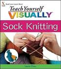 Teach Yourself Visually Sock Knitting by Laura Chau (Paperback, 2008)