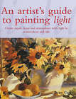 An Artist's Guide to Painting Light: Create Depth, Form and Atmosphere in Watercolour and Oils by Betty Carr (Hardback, 2003)