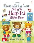Dress the Teddy Bears Going to Hospital Sticker Book by Felicity Brooks (Paperback, 2016)