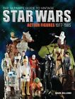 The Ultimate Guide to Vintage Star Wars Action Figures, 1977-1985 by Mark Bellomo (Paperback, 2014)