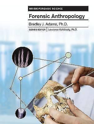 Forensic Anthropology (Inside Forensic Science)  Bradley J Adams Ph.D