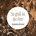 So groá ist der Herr-Symphonic Worship von Various Artists (2015)
