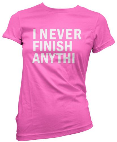 Funny Slogan Womens T-Shirt Never Finish Anythin