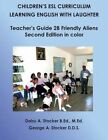 Children's ESL Curriculum: Learning English with Laughter: Teacher's Guide 2b: Friendly Aliens: Second Edition in Color by Dr George a Stocker D D S, MS Daisy a Stocker M Ed (Paperback / softback, 2014)