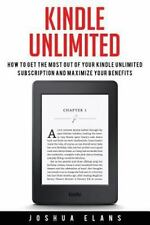 Kindle Unlimited : 7 Tips to Maximizing Kindle Unlimited Subscription Account...