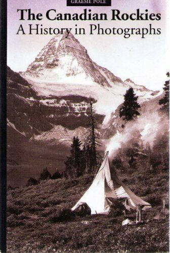 By Grae The Canadian Rockies An Altitude Superguide a History in Photographs