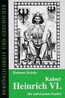 Kaiser Heinrich VI. - der unbekannte Staufer von Hartmut Jericke (2008, Taschenbuch)