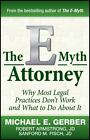 The e-Myth Attorney : Why Most Legal Practices Don't Work and What to Do about It by Robert Armstrong, Michael E. Gerber and Sanford M. Fisch (2010, Hardcover)