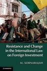 Resistance and Change in the International Law on Foreign Investment by M. Sornarajah (Hardback, 2015)