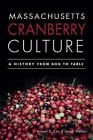 Massachusetts Cranberry Culture: A History from Bog to Table by Jacob Walker, Dr Robert S Cox (Paperback / softback, 2012)