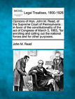 Opinions of Hon. John M. Read, of the Supreme Court of Pennsylvania: In Favor of the Constitutionality of the Act of Congress of March 3, 1863,  For Enrolling and Calling Out the National Forces and for Other Purposes. by John M Read (Paperback / softback, 2010)