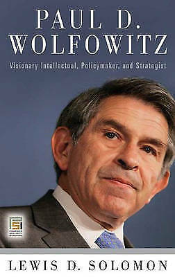 Paul D. Wolfowitz: Visionary Intellectual, Policymaker, and Strategist by...