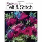 Flowers in Felt & Stitch: Creating Beautiful Flowers Using Fleece, Fibres and Threads by Moy Mackay (Paperback, 2014)