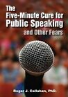 The Five-minute Cure for Public Speaking and Other Fears by Roger Callahan (Paperback, 2008)
