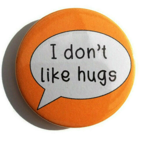 Autism awareness I don/'t like hugs badge 45mm autism pin personal space aware