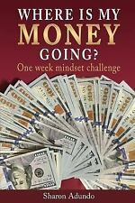 Where is my money going? : One week mindset challenge by Sharon Adundo (2016,...