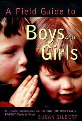 A Field Guide to Boys and Girls: Differences, Similarities; Cutting-Edge Informa