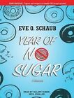 Year of No Sugar: A Memoir by Eve O. Schaub (CD-Audio, 2014)