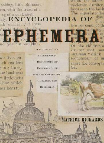 Encyclopedia of Ephemera : A Guide to the Fragmentary Documents of Everyday...