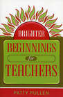 Brighter Beginnings for Teachers by Patty Pullen (Paperback, 2004)