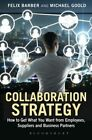 Collaboration Strategy: How to Get What You Want from Employees, Suppliers and Business Partners by Felix Barber, Michael Goold (Hardback, 2014)