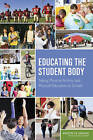 Educating the Student Body: Taking Physical Activity and Physical Education to School by Institute of Medicine, Food and Nutrition Board, Committee on Physical Activity and Physical Education in the School Environment (Paperback, 2013)
