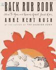 The Back Rub Book: How to Give and Receive Great Back Rubs by Anne Kent Rush (Paperback, 2002)