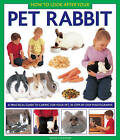 How to Look After Your Pet Rabbit: A Practical Guide to Caring for Your Pet, in Step-by-step Photographs by David Alderton (Hardback, 2013)