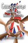 Consequences: Diverse to Mosaic Britain by Susan Popoola (Paperback, 2012)