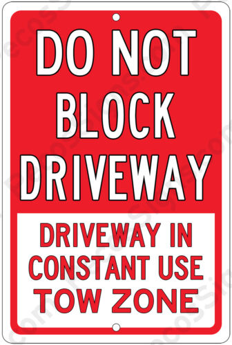 Do Not Block Driveway in Constant Use Tow Zone Alum Sign Made in USA  8x12 Wh//Rd