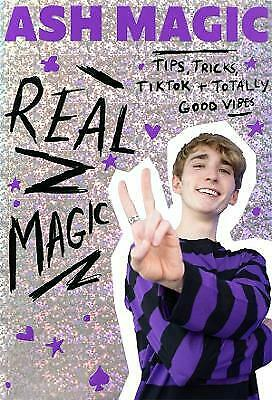 Real Magic: Tips, Tricks, TikTok and Totally Good Vibes by Ash Magic (Paperback)