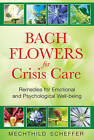 Bach Flowers for Crisis Care: Remedies for Emotional and Psychological Well Being by Mechthild Scheffer (Paperback, 2009)