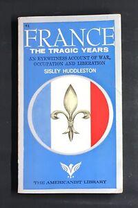 France The Tragic Years by Sisley Huddleston the Americanist Library 1965 PB