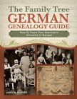 The Family Tree German Genealogy Guide: How to Trace Your Germanic Ancestry in Europe by James M. Beidler (Paperback, 2014)