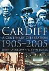 Cardiff: A Centenary Celebration 1905-2005 by Bryn Jones, John O'Sullivan (Paperback, 2005)