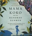 Mama Koko and the Hundred Gunmen: An Ordinary Family's Extraordinary Tale of Love, Loss, and Survival in Congo by Lisa J Shannon (CD-Audio, 2015)