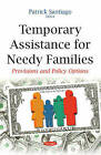 Temporary Assistance for Needy Families: Provisions and Policy Options by Nova Science Publishers Inc (Paperback, 2015)