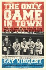 The Only Game in Town : Baseball Stars of the 1930s and 1940s Talk about the Game They Loved by Fay Vincent (2006, Hardcover)