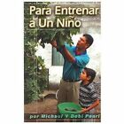 Para Entrenar a un Nino : To Train up a Child by Michael Pearl and Debi Pearl (2002, Paperback)
