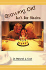 Growing Old Isn't for Sissies by Dr. Marshall L. Cook (Paperback, 2010)