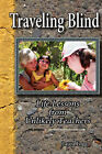 Traveling Blind - Life Lessons from Unlikely Teachers by Laura Fogg (Paperback, 2007)
