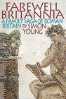 Farewell Britannia: A Family Saga of Roman Britain by Simon Young (Hardback, 2007)