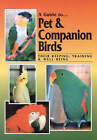 A Guide to Pet and Companion Birds: Their Keeping, Training and Well-Being by Ray Dorge, Gail Sibley (Paperback, 1998)