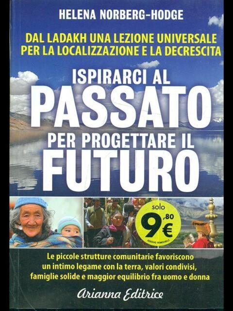 ISPIRARCI AL PASSATO PER PROGETTARE IL FUTURO  NORBERG-HODGE HELENA