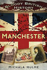 Bloody British History: Manchester by Michala Hulme (Paperback, 2016)