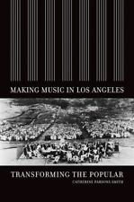 Making Music in Los Angeles: Transforming the Popular, Smith, Catherine Parsons,